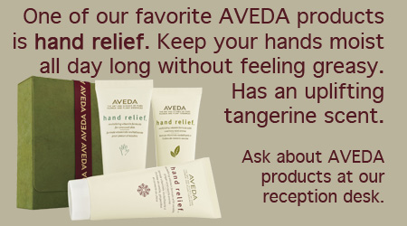 One of our favorite AVEDA products is hand relief. Ask about our AVEDA products at the reception desk!